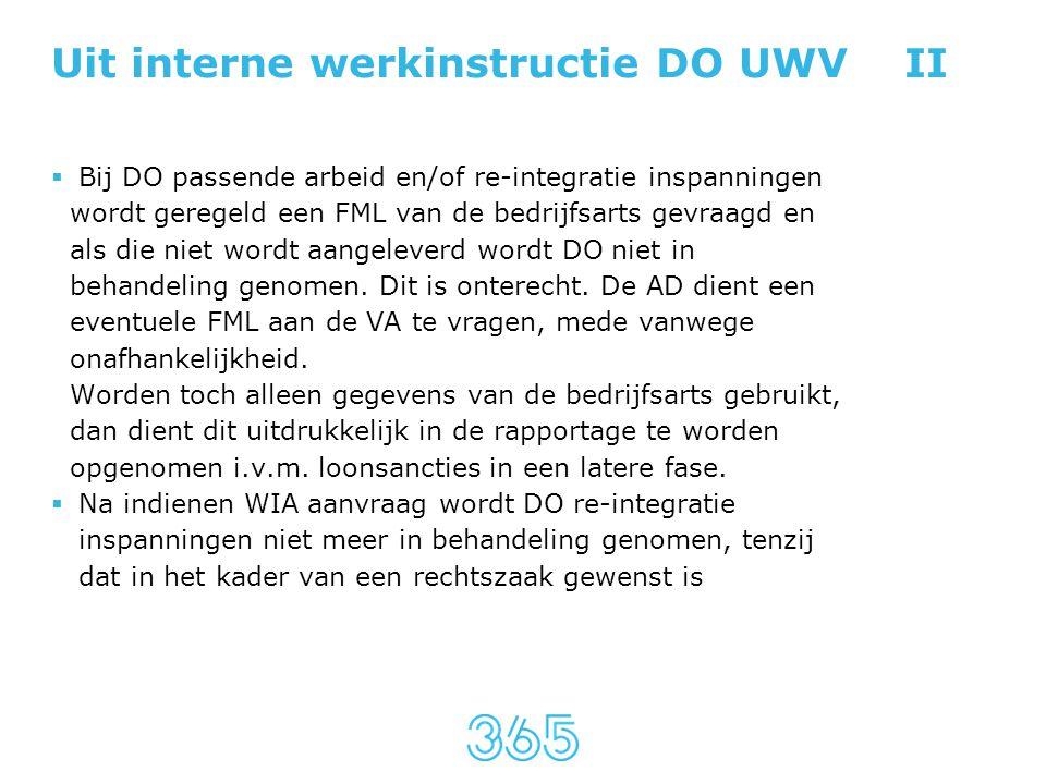 Uit interne werkinstructie DO UWV II  Bij DO passende arbeid en/of re-integratie inspanningen wordt geregeld een FML van de bedrijfsarts gevraagd en