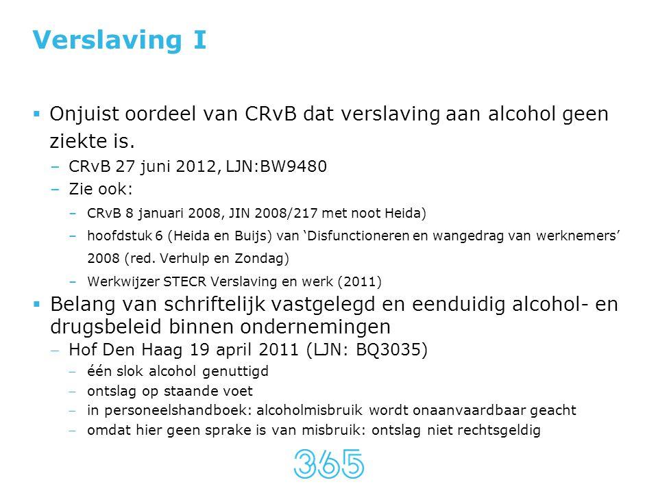 Verslaving I  Onjuist oordeel van CRvB dat verslaving aan alcohol geen ziekte is. –CRvB 27 juni 2012, LJN:BW9480 –Zie ook: –CRvB 8 januari 2008, JIN