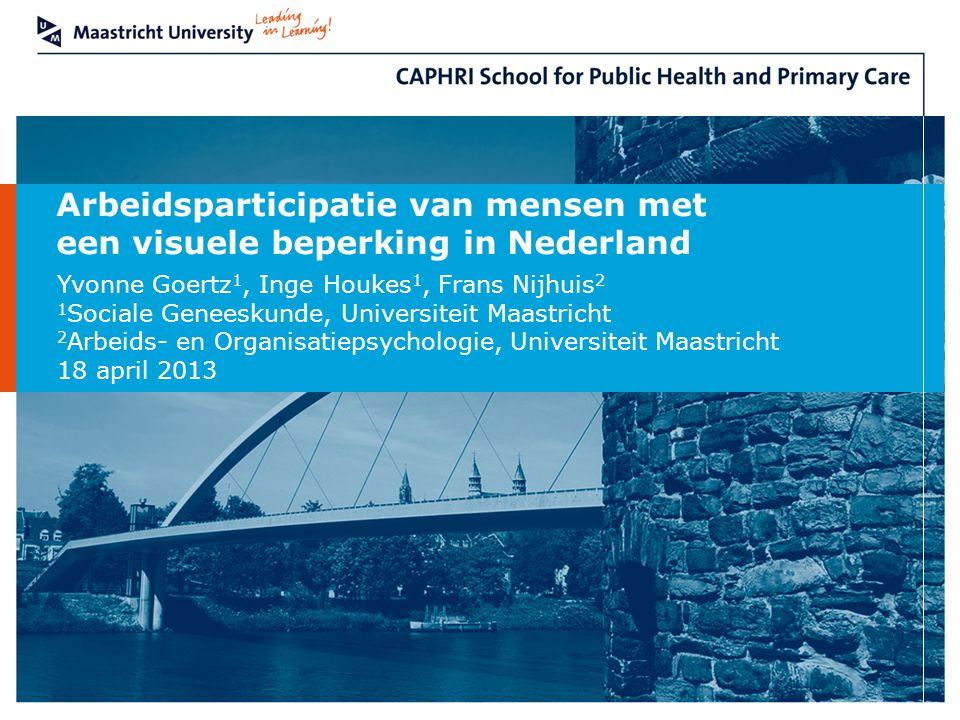 Department of Social Medicine Arbeidsparticipatie van mensen met een visuele beperking in Nederland Yvonne Goertz 1, Inge Houkes 1, Frans Nijhuis 2 1
