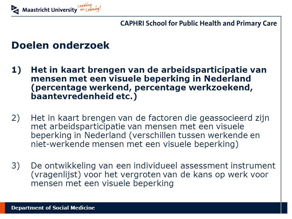 Department of Social Medicine Doelen onderzoek 1)Het in kaart brengen van de arbeidsparticipatie van mensen met een visuele beperking in Nederland (pe
