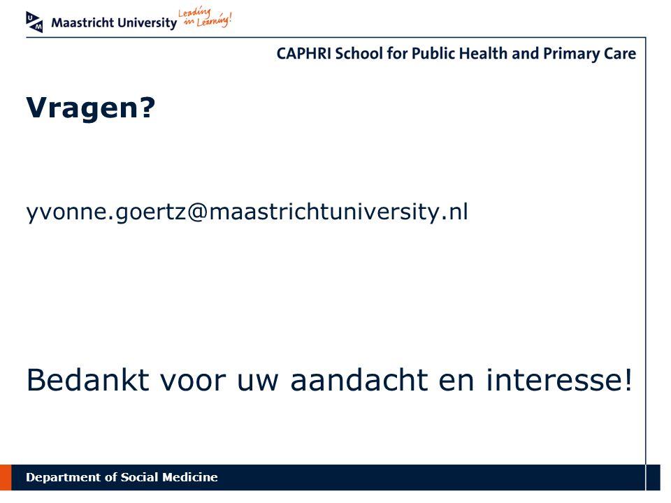 Department of Social Medicine Vragen? yvonne.goertz@maastrichtuniversity.nl Bedankt voor uw aandacht en interesse!