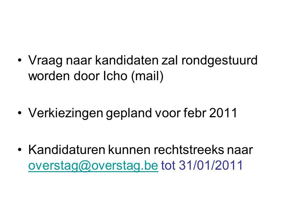Vraag naar kandidaten zal rondgestuurd worden door Icho (mail) Verkiezingen gepland voor febr 2011 Kandidaturen kunnen rechtstreeks naar overstag@over