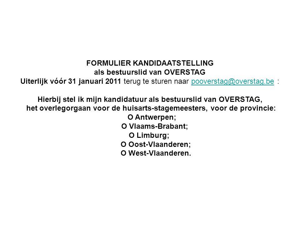 FORMULIER KANDIDAATSTELLING als bestuurslid van OVERSTAG Uiterlijk vóór 31 januari 2011 terug te sturen naar pooverstag@overstag.be :pooverstag@overst