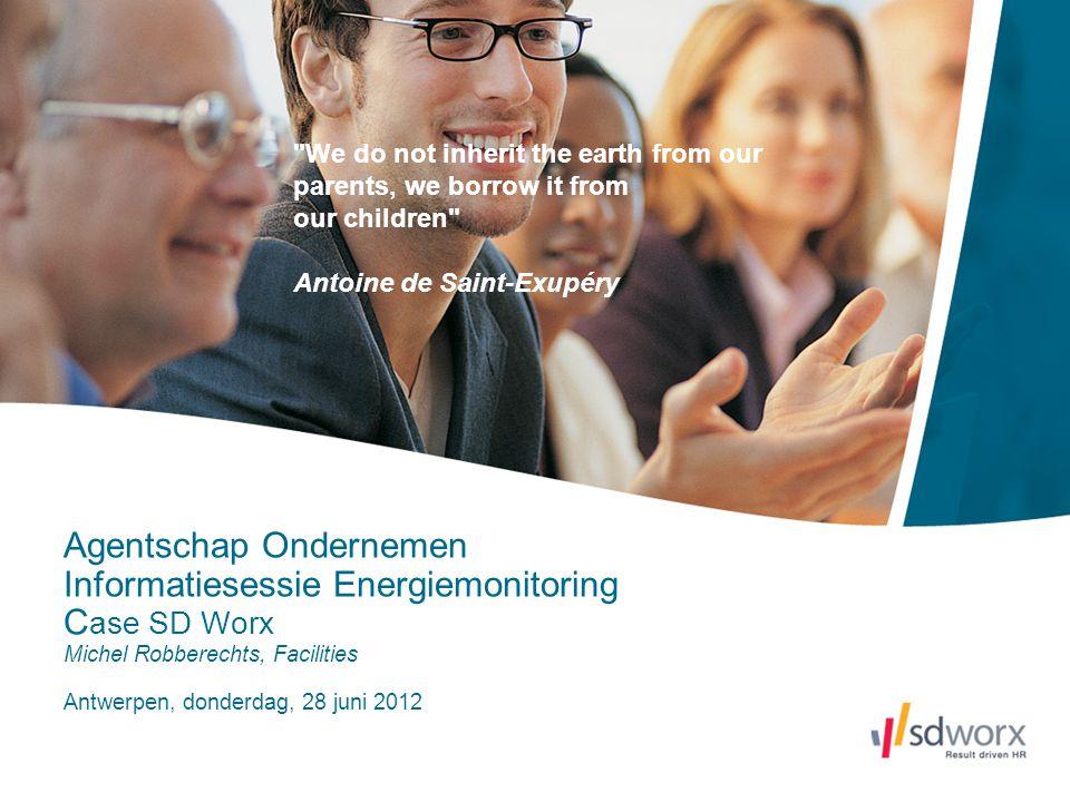 Agentschap Ondernemen Informatiesessie Energiemonitoring C ase SD Worx Michel Robberechts, Facilities Antwerpen, donderdag, 28 juni 2012