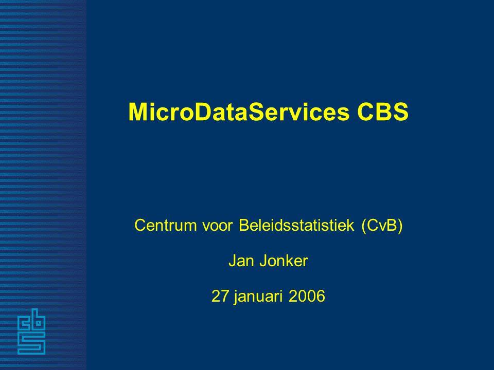 MicroDataServices CBS Centrum voor Beleidsstatistiek (CvB) Jan Jonker 27 januari 2006