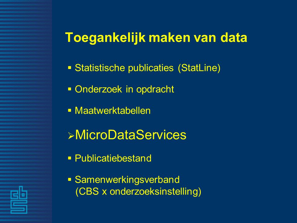 MicroDataServices: toegang tot microdata  On Site werken (OS)  Remote Execution [VT 1971] (RE)  Remote Access [pilotfase] (RA)  Microbestanden onder contract (MB)