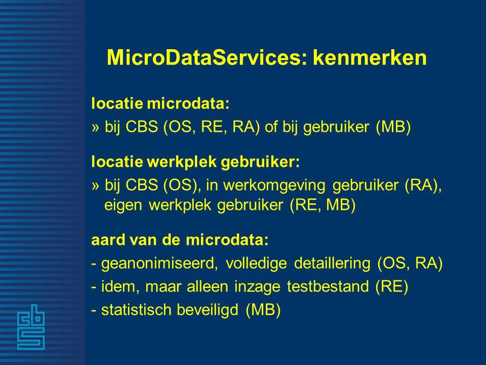 MicroDataServices: kenmerken locatie microdata: » bij CBS (OS, RE, RA) of bij gebruiker (MB) locatie werkplek gebruiker: » bij CBS (OS), in werkomgevi