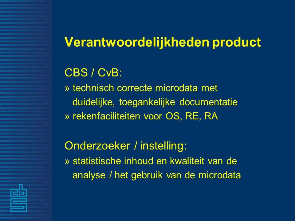 Verantwoordelijkheden product CBS / CvB: » technisch correcte microdata met duidelijke, toegankelijke documentatie » rekenfaciliteiten voor OS, RE, RA