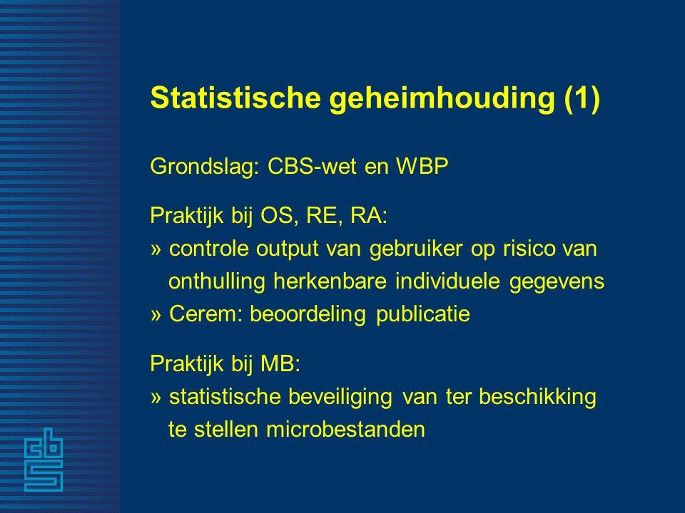 Statistische geheimhouding (1) Grondslag: CBS-wet en WBP Praktijk bij OS, RE, RA: » controle output van gebruiker op risico van onthulling herkenbare