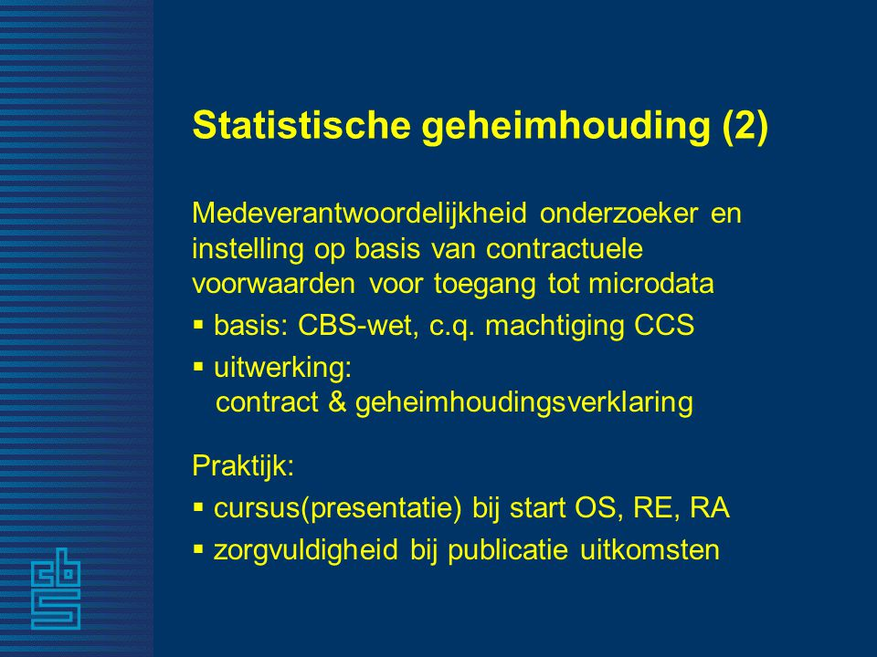 Rol CvB voor MicroDataServices  één loket voor MicroDataServices CBS  informatie over beschikbare microdata en toegangsmogelijkheden  gezamenlijk 'intakeoverleg' met gebruiker, statistische sector en CvB  offerte (planning, kosten, voorwaarden)  uitvoering MicroDataServices, w.o.: communicatie met onderzoeker organisatie controle output eerstelijnsondersteuning
