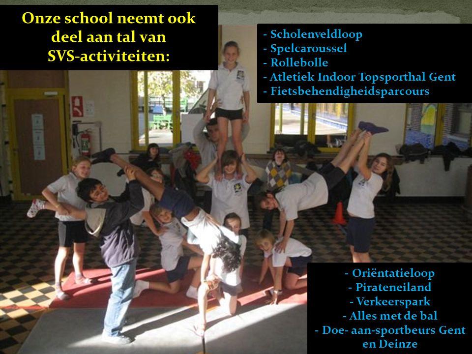 Onze school neemt ook deel aan tal van SVS-activiteiten: - Scholenveldloop - Spelcaroussel - Rollebolle - Atletiek Indoor Topsporthal Gent - Fietsbehendigheidsparcours - Oriëntatieloop - Pirateneiland - Verkeerspark - Alles met de bal - Doe- aan-sportbeurs Gent en Deinze