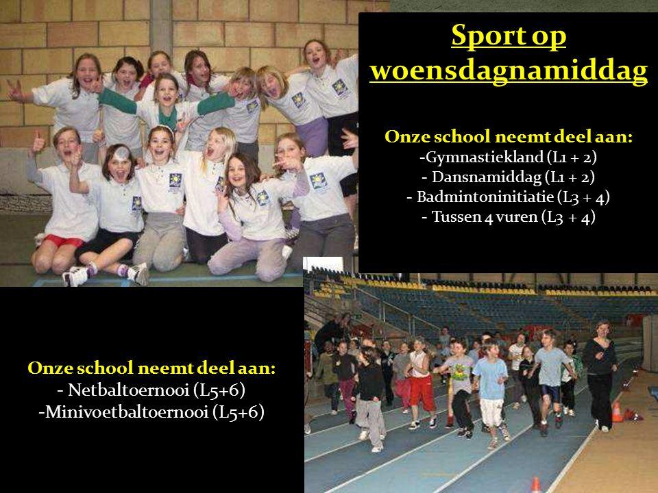 Sport op woensdagnamiddag Onze school neemt deel aan: -Gymnastiekland (L1 + 2) - Dansnamiddag (L1 + 2) - Badmintoninitiatie (L3 + 4) - Tussen 4 vuren (L3 + 4) Onze school neemt deel aan: - Netbaltoernooi (L5+6) -Minivoetbaltoernooi (L5+6)