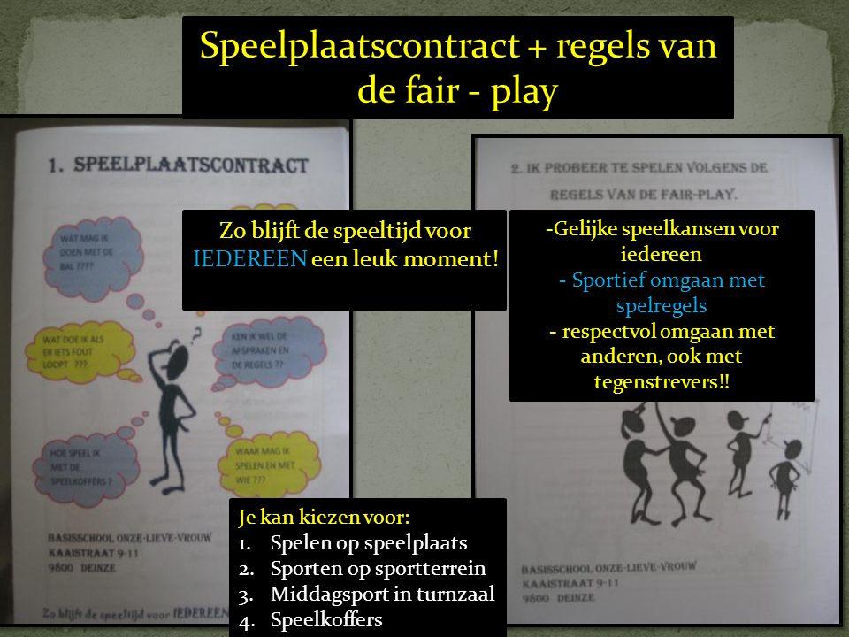 Speelplaatscontract + regels van de fair - play Je kan kiezen voor: 1.Spelen op speelplaats 2.Sporten op sportterrein 3.Middagsport in turnzaal 4.Speelkoffers Zo blijft de speeltijd voor IEDEREEN een leuk moment.