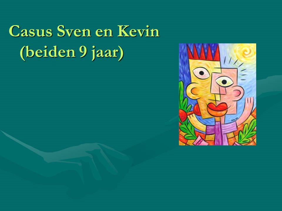 Casus Sven en Kevin (beiden 9 jaar)