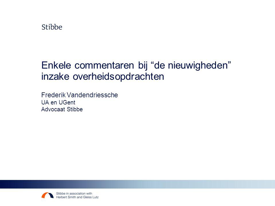 """Enkele commentaren bij """"de nieuwigheden"""" inzake overheidsopdrachten Frederik Vandendriessche UA en UGent Advocaat Stibbe"""