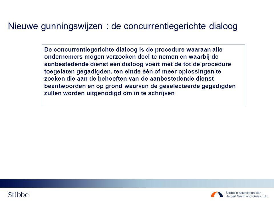 Nieuwe gunningswijzen : de concurrentiegerichte dialoog - Procedure - Aankondiging - Selectie - Uitnodiging tot dialoog : bespreking van (meerdere) oplossingen - Beëindiging van de dialoog - Uitnodiging tot indienen van offerte op basis van weerhouden oplossingen - Keuze op basis van vooraf bekendge- maakte gunningcriteria (niet uitsluitend de prijs) - Geen mogelijkheid tot onderhandelen (wel nog mogelijke «fine-tuning na keuze)