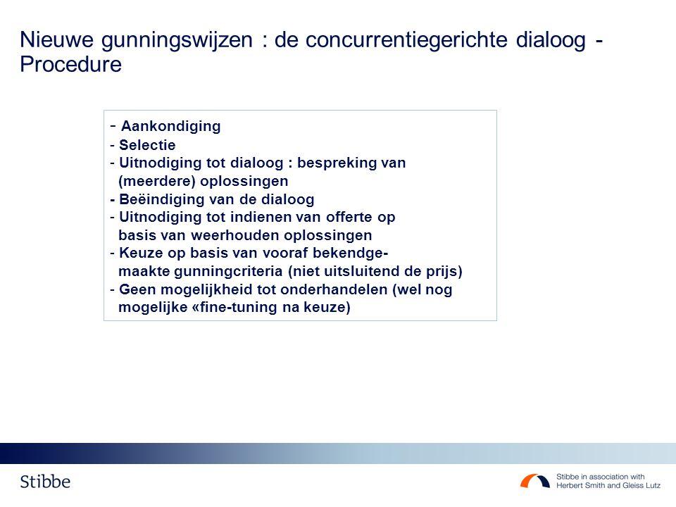 Nieuwe gunningswijzen : de concurrentiegerichte dialoog : beoordeling - Nog niet in werking getreden - Strikte voorwaarden - Geen mogelijkheid tot onderhandelen - Geen mogelijkheid tot combinatie van de voorstellen - Kostprijs ?