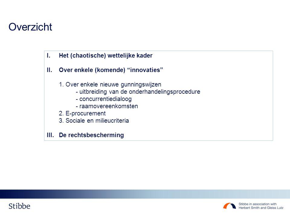 """Overzicht I.Het (chaotische) wettelijke kader II. Over enkele (komende) """"innovaties"""" 1. Over enkele nieuwe gunningswijzen - uitbreiding van de onderha"""