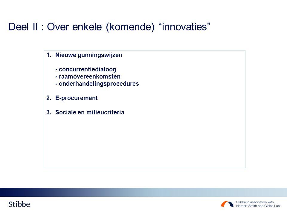 1.Nieuwe gunningswijzen - concurrentiedialoog - raamovereenkomsten - onderhandelingsprocedures 2.E-procurement 3.Sociale en milieucriteria Deel II : Over enkele (komende) innovaties