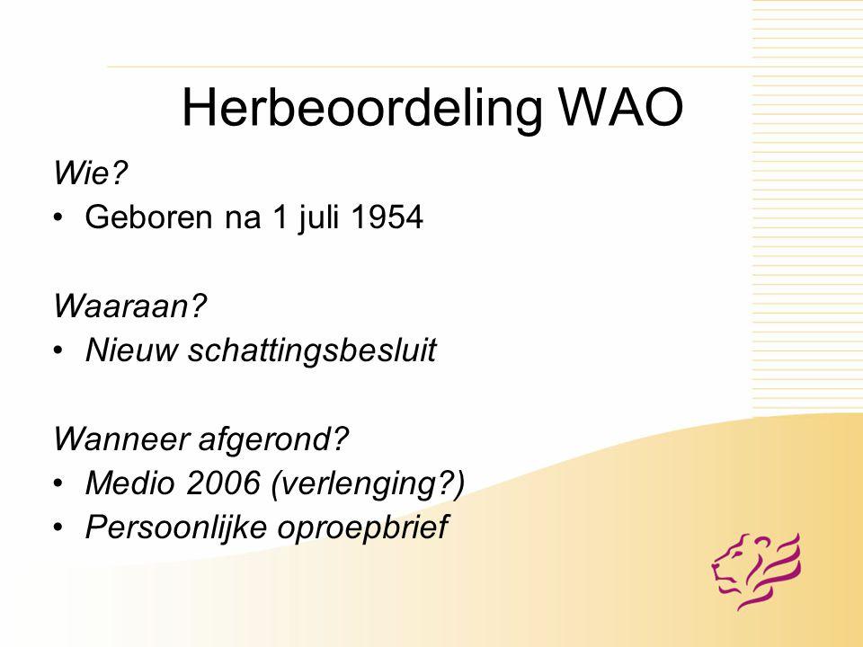 Herbeoordeling WAO Wie.Geboren na 1 juli 1954 Waaraan.
