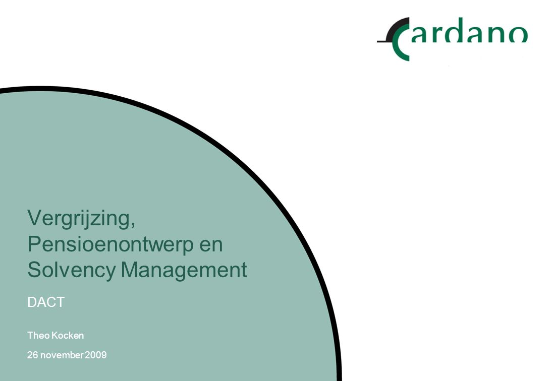Vergrijzing, Pensioenontwerp en Solvency Management DACT Theo Kocken 26 november 2009