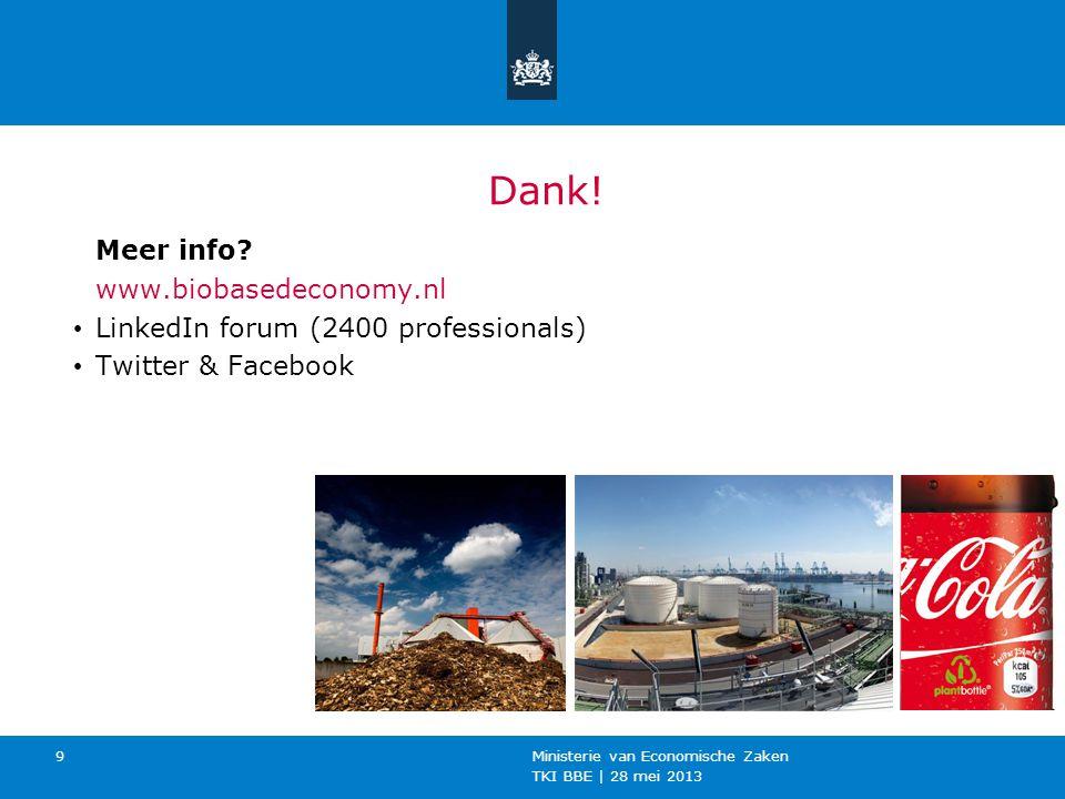 TKI BBE   28 mei 2013 Ministerie van Economische Zaken 9 Meer info? www.biobasedeconomy.nl LinkedIn forum (2400 professionals) Twitter & Facebook Dank