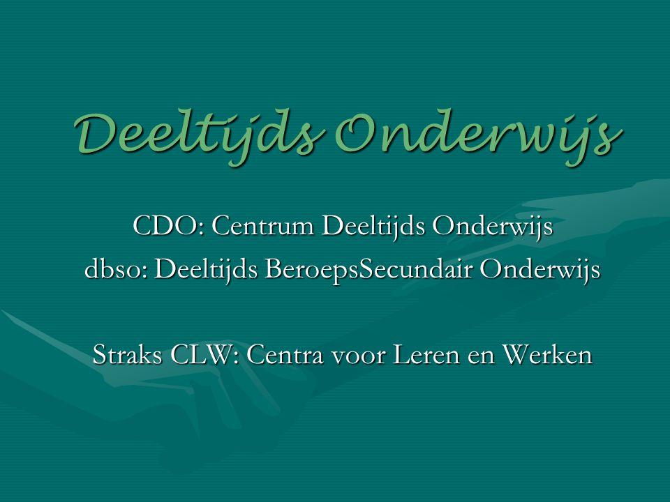 Deeltijds Onderwijs CDO: Centrum Deeltijds Onderwijs dbso: Deeltijds BeroepsSecundair Onderwijs Straks CLW: Centra voor Leren en Werken