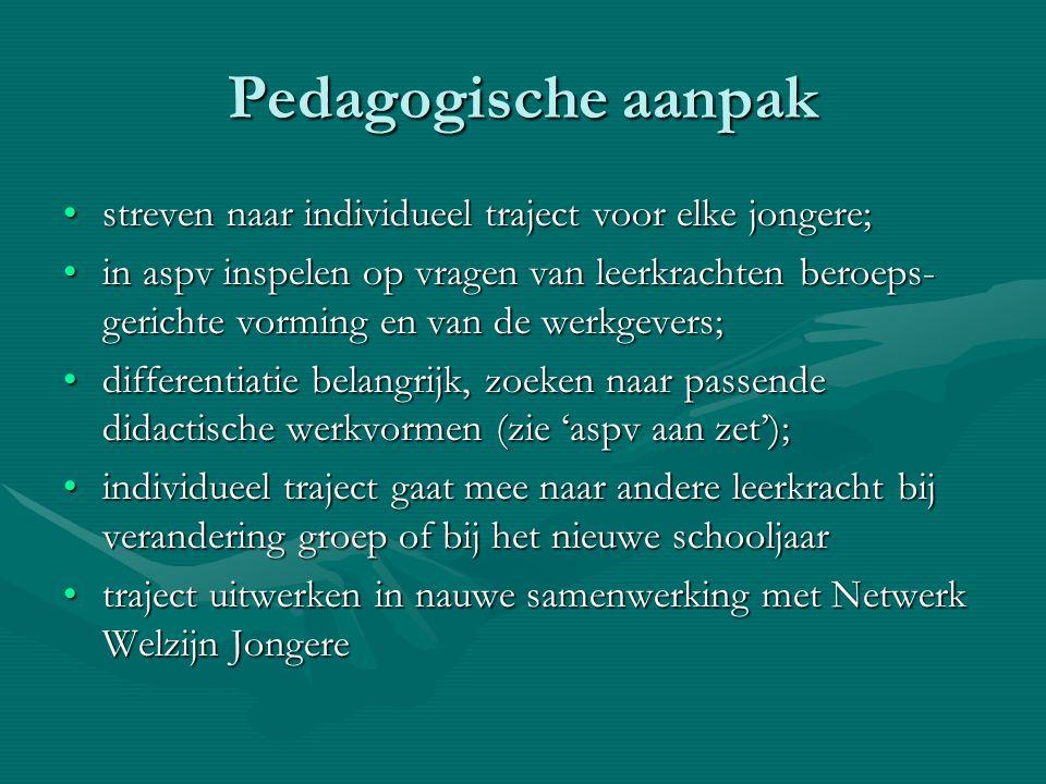 Pedagogische aanpak streven naar individueel traject voor elke jongere;streven naar individueel traject voor elke jongere; in aspv inspelen op vragen