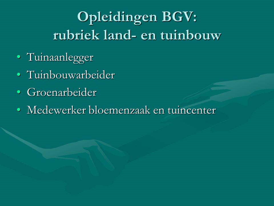 Opleidingen BGV: rubriek land- en tuinbouw TuinaanleggerTuinaanlegger TuinbouwarbeiderTuinbouwarbeider GroenarbeiderGroenarbeider Medewerker bloemenza