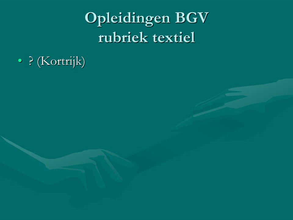 Opleidingen BGV rubriek textiel ? (Kortrijk)? (Kortrijk)