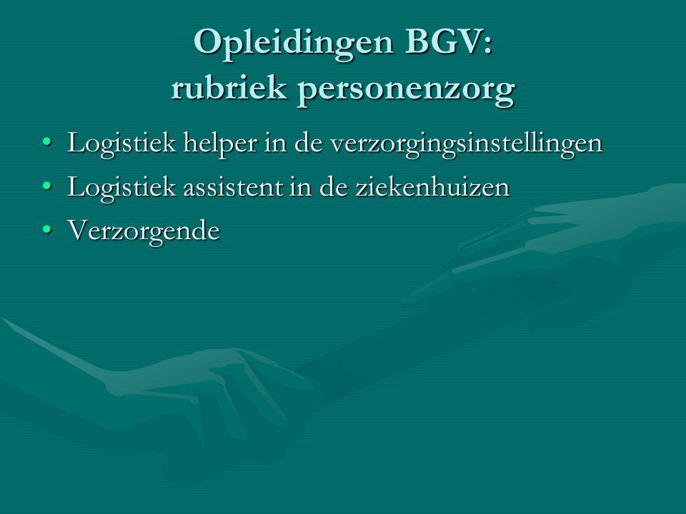 Opleidingen BGV: rubriek personenzorg Logistiek helper in de verzorgingsinstellingenLogistiek helper in de verzorgingsinstellingen Logistiek assistent