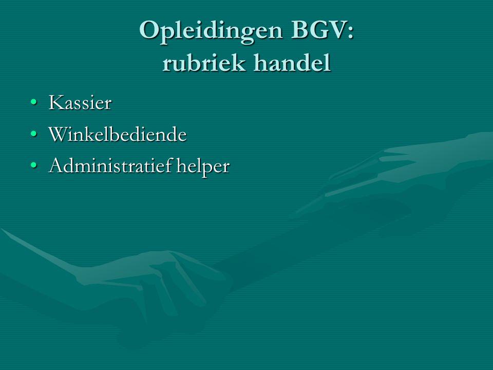 Opleidingen BGV: rubriek handel KassierKassier WinkelbediendeWinkelbediende Administratief helperAdministratief helper