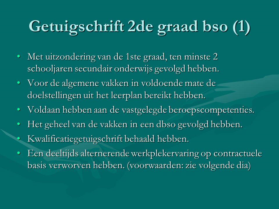 Getuigschrift 2de graad bso (1) Met uitzondering van de 1ste graad, ten minste 2 schooljaren secundair onderwijs gevolgd hebben.Met uitzondering van d