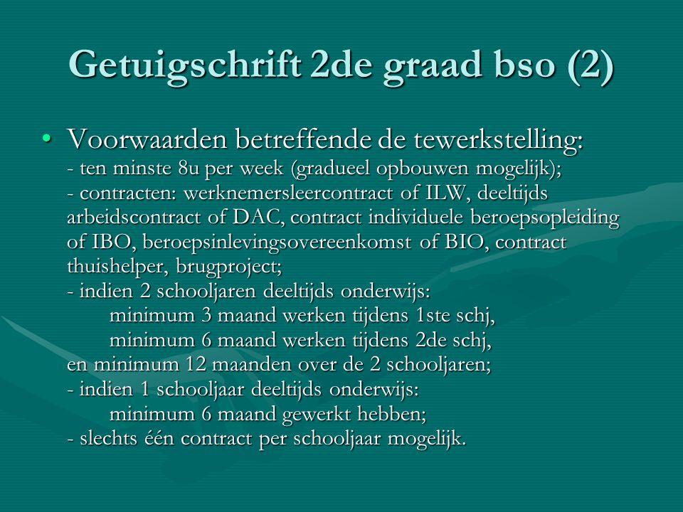 Getuigschrift 2de graad bso (2) Voorwaarden betreffende de tewerkstelling: - ten minste 8u per week (gradueel opbouwen mogelijk); - contracten: werkne