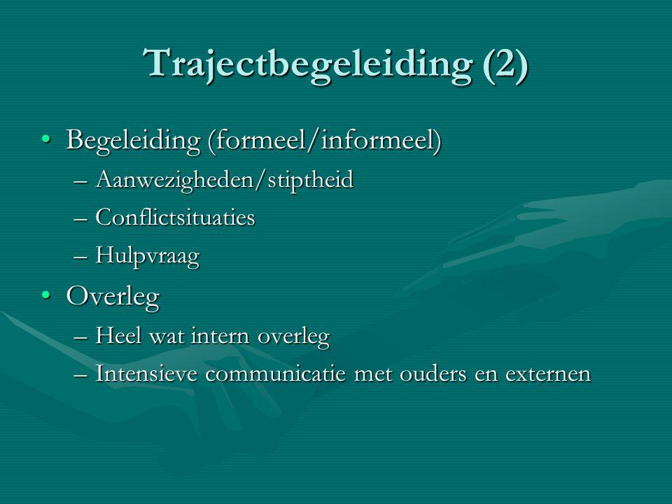 Trajectbegeleiding (2) Begeleiding (formeel/informeel)Begeleiding (formeel/informeel) –Aanwezigheden/stiptheid –Conflictsituaties –Hulpvraag OverlegOv