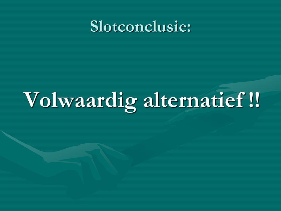 Slotconclusie: Volwaardig alternatief !! Volwaardig alternatief !!