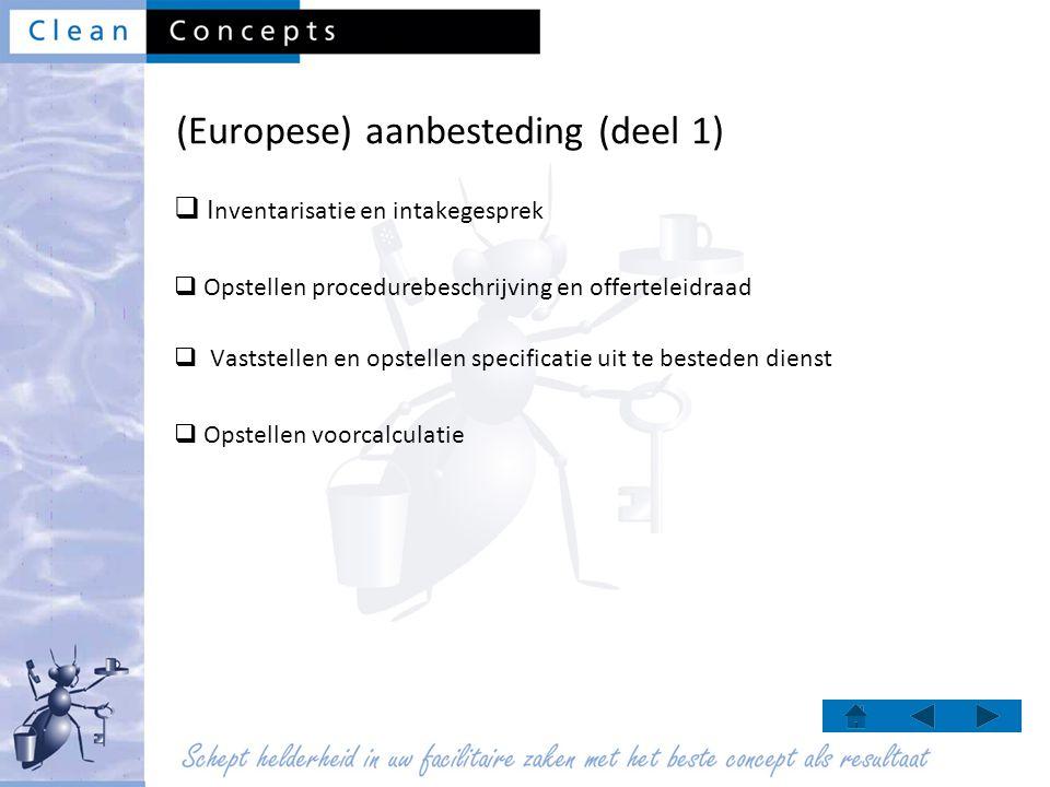 (Europese) aanbesteding (deel 1)  I nventarisatie en intakegesprek  Opstellen procedurebeschrijving en offerteleidraad  Vaststellen en opstellen sp