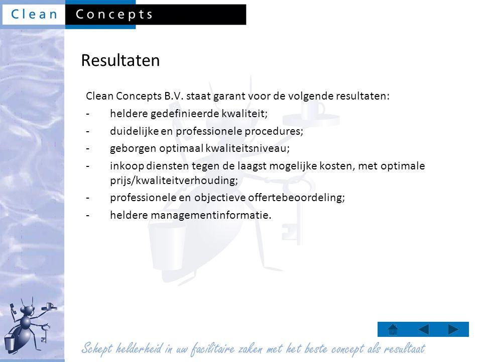 Resultaten Clean Concepts B.V. staat garant voor de volgende resultaten: -heldere gedefinieerde kwaliteit; -duidelijke en professionele procedures; -g