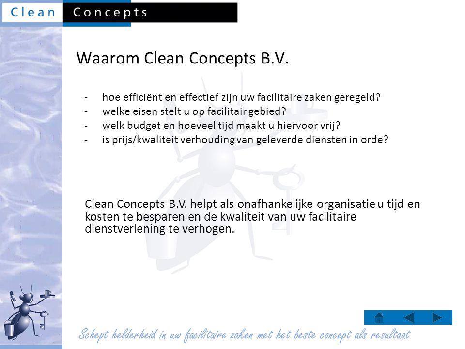 Waarom Clean Concepts B.V. -hoe efficiënt en effectief zijn uw facilitaire zaken geregeld? -welke eisen stelt u op facilitair gebied? -welk budget en