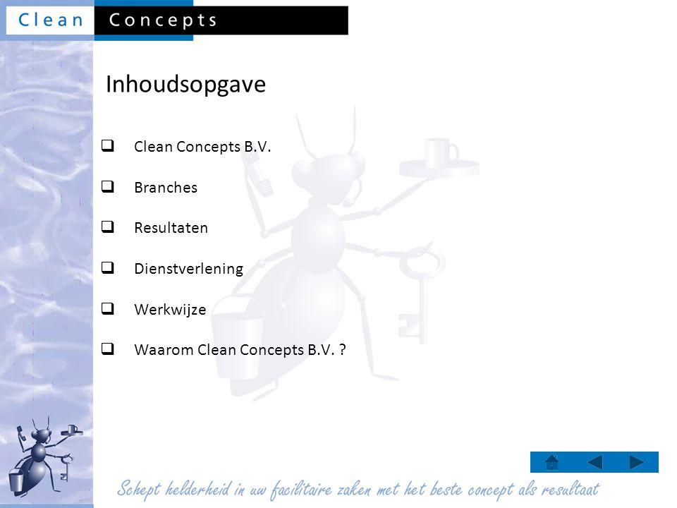 Inhoudsopgave  Clean Concepts B.V.  Branches  Resultaten  Dienstverlening  Werkwijze  Waarom Clean Concepts B.V. ?