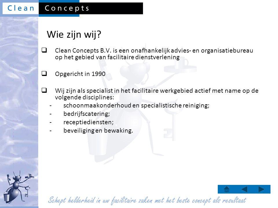 Wie zijn wij?  Clean Concepts B.V. is een onafhankelijk advies- en organisatiebureau op het gebied van facilitaire dienstverlening  Opgericht in 199