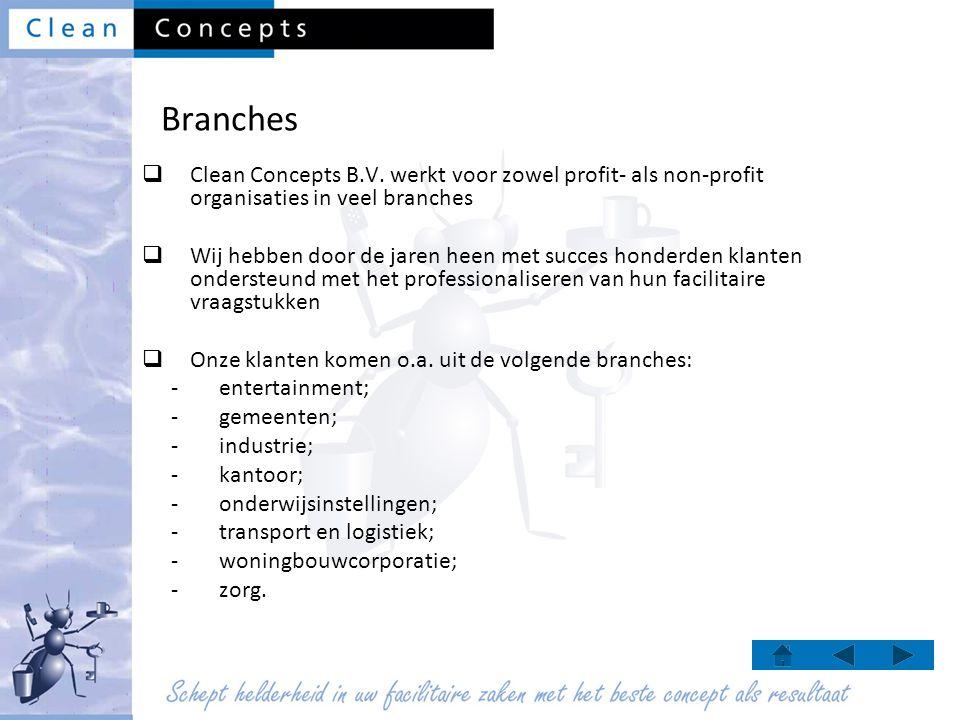 Branches  Clean Concepts B.V. werkt voor zowel profit- als non-profit organisaties in veel branches  Wij hebben door de jaren heen met succes honder