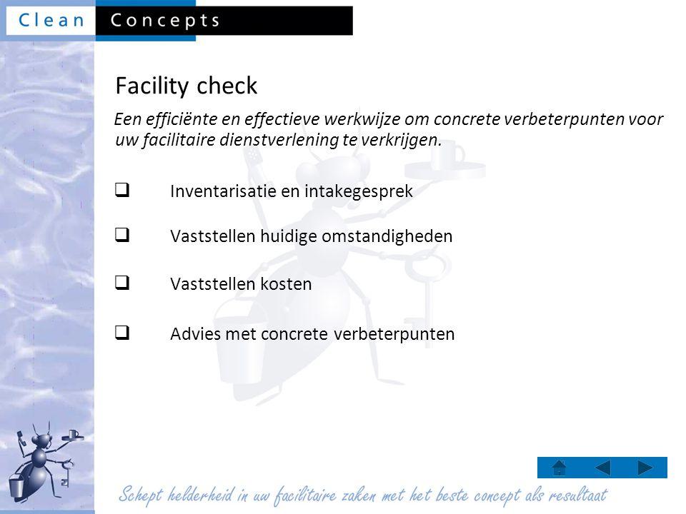 Facility check  Inventarisatie en intakegesprek  Vaststellen huidige omstandigheden  Vaststellen kosten  Advies met concrete verbeterpunten Een ef