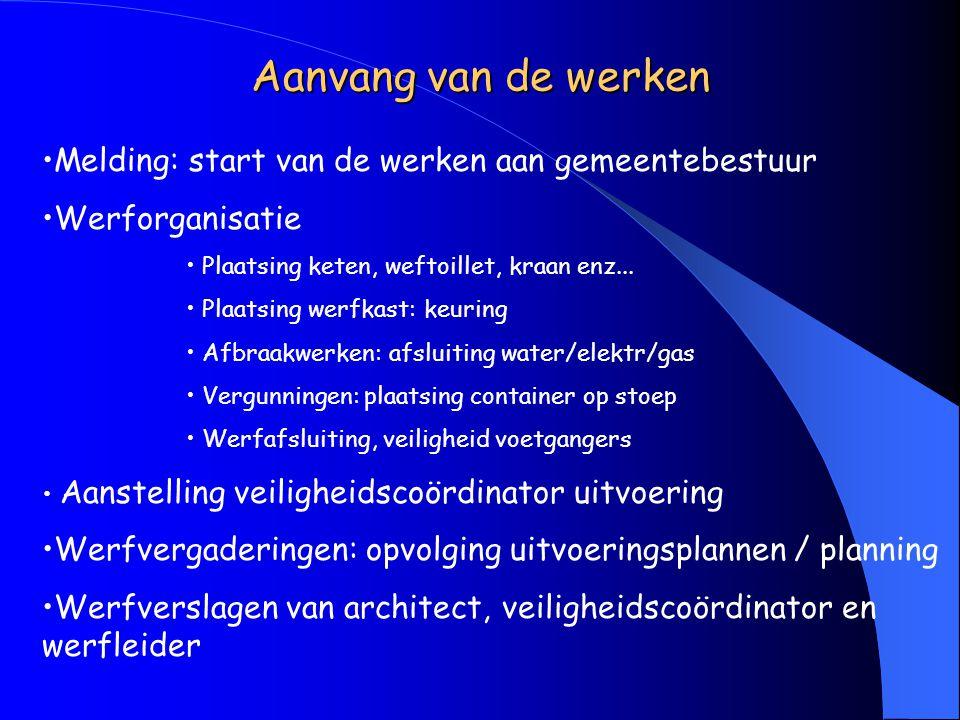 Aanvang van de werken Melding: start van de werken aan gemeentebestuur Werforganisatie Plaatsing keten, weftoillet, kraan enz...