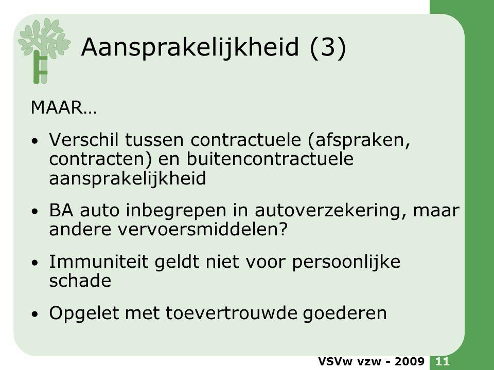 VSVw vzw - 200911 Aansprakelijkheid (3) MAAR… Verschil tussen contractuele (afspraken, contracten) en buitencontractuele aansprakelijkheid BA auto inb