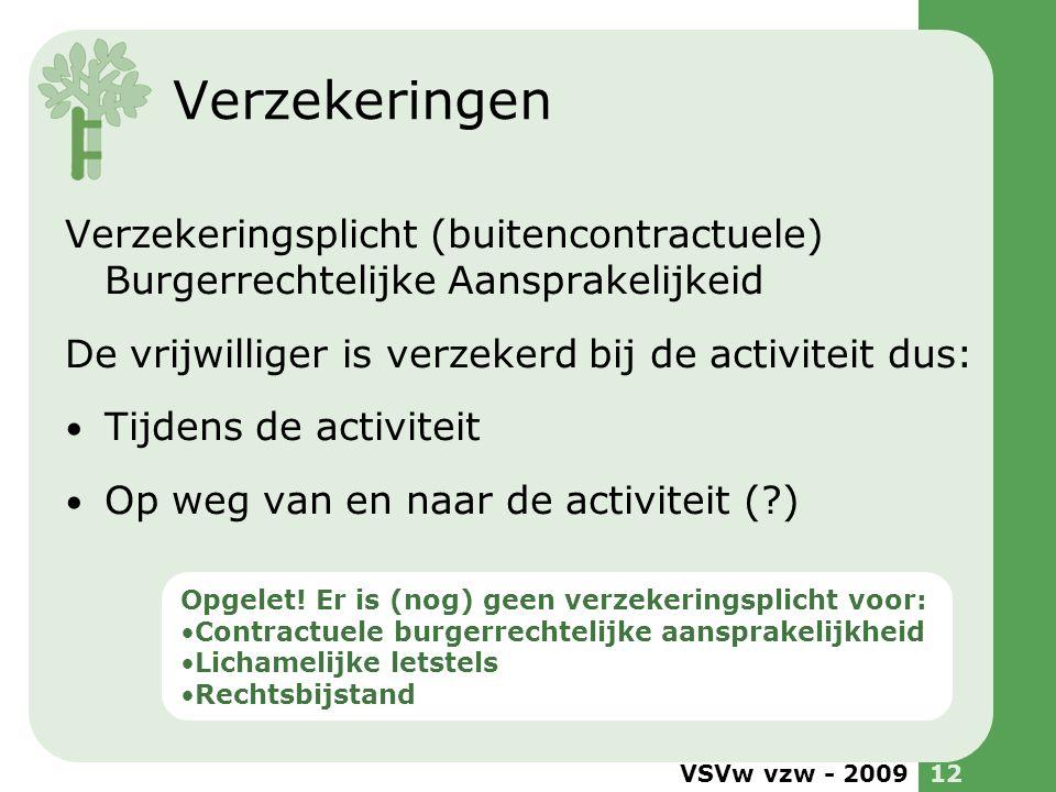 VSVw vzw - 200912 Verzekeringen Verzekeringsplicht (buitencontractuele) Burgerrechtelijke Aansprakelijkeid De vrijwilliger is verzekerd bij de activit