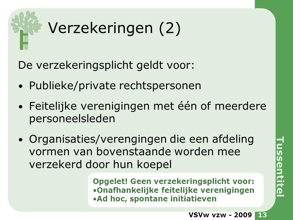 VSVw vzw - 200913 Verzekeringen (2) De verzekeringsplicht geldt voor: Publieke/private rechtspersonen Feitelijke verenigingen met één of meerdere pers