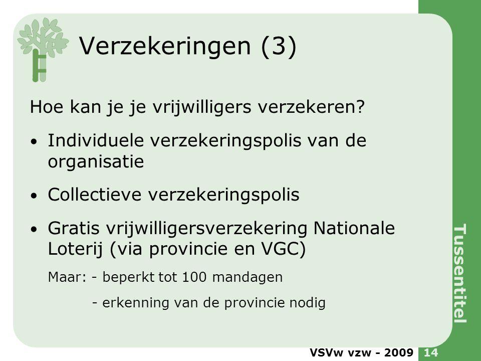 VSVw vzw - 200914 Verzekeringen (3) Hoe kan je je vrijwilligers verzekeren? Individuele verzekeringspolis van de organisatie Collectieve verzekeringsp