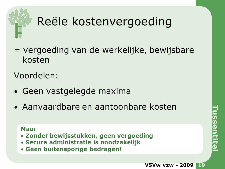 VSVw vzw - 200919 Reële kostenvergoeding = vergoeding van de werkelijke, bewijsbare kosten Voordelen: Geen vastgelegde maxima Aanvaardbare en aantoonb