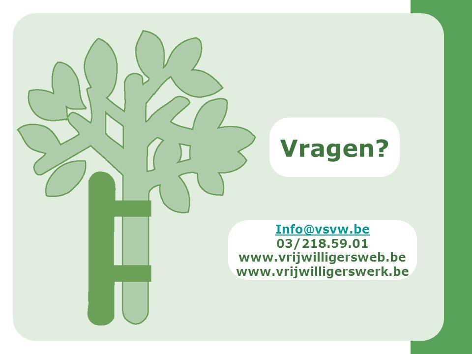 Vragen? Info@vsvw.be 03/218.59.01 www.vrijwilligersweb.be www.vrijwilligerswerk.be